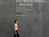"""""""João Mendes Ribeiro 2003/2016"""": monografia apresentada em Coimbra"""